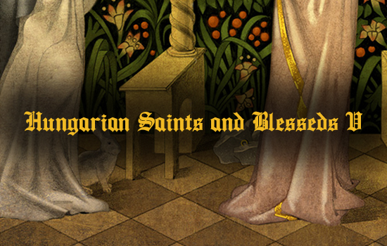 Hungarian Saints and Blesseds V